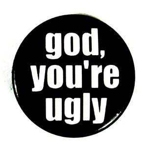 God You're Ugly Badge