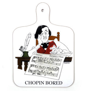 Chopin Bored - Chopping Board for Composer / Musician / Orchestra
