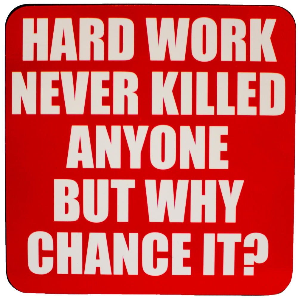 Drink Coaster Hard Work Never Killed Anyone But Why Chance