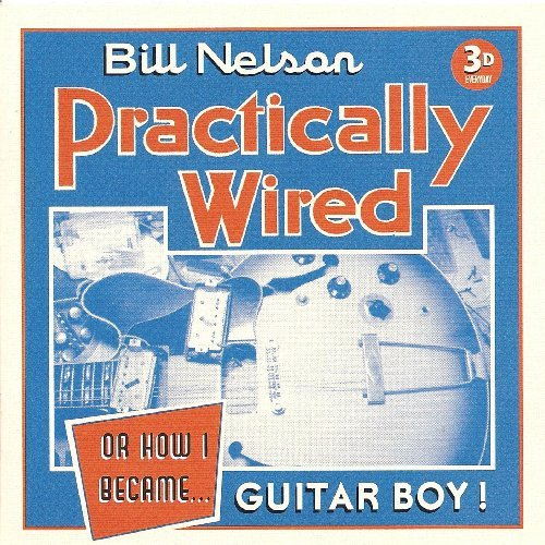 Bill Nelson - Practically Wired Or How I NEW CD Enlarged Preview