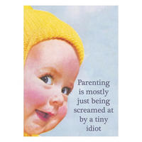 Parenting Is Mostly Being Screamed At By A Tiny Idiot Fridge Magnet