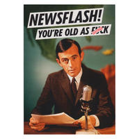 Newsflash! You're Old As F*ck Greeting Card
