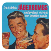 Let's Drink Jagerbombs And Pretend We're In Our Twenties Again Single Coaster
