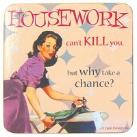 Housework Can't Kill You But Why Take A Chance Single Coaster