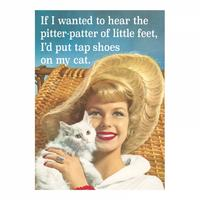 If I Wanted To Hear The Pitter Patter Of Little Feet, I'd Put Tap Shoes On My Cat Fridge Magnet