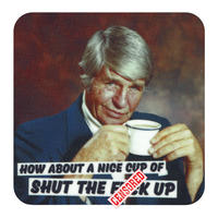 How About A Nice Cup Of Shut The F*ck Up Single Coaster