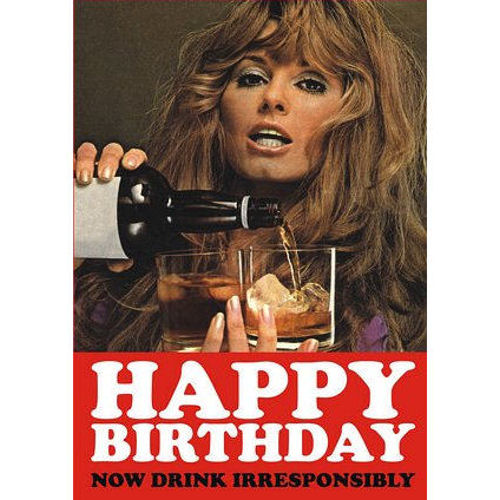 happy birthday now drink irresponsibly greeting card retro humour, Birthday card