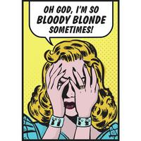 Oh God, I'm So Bloody Blonde Sometimes! Greeting Card