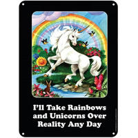 I'll Take Rainbows And Unicorns Over Reality Any Day A5 Steel Sign