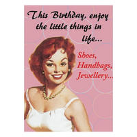 This Birthday, Enjoy The Little Things In Life - Shoes, Handbags, Jewellery Greeting Card