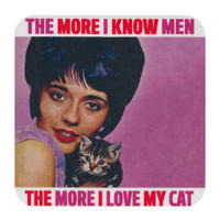 """""""The More I Know Men The More I Love My Cat"""" Single Coaster"""
