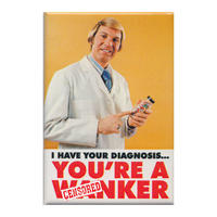 I Have Your Diagnosis... You're A W*nker Fridge Magnet