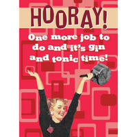 Hooray! One More Job To Do And It's Gin And Tonic Time Fridge Magnet
