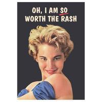 Oh, I Am So Worth The Rash Greeting Card