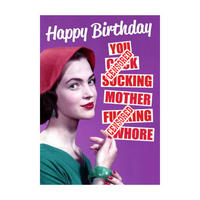 Happy Birthday You C*ck Sucking Mother F*cking Wh*re Greeting Card