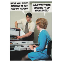 Have You Tried Turning It Off And On Again? Have You Tried Shoving It Up Your Arse? Greeting Card