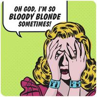 """Oh God, I'm So Bloody Blonde Sometimes"" Single Coaster"