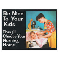 """Be Nice To Your Kids. They'll Choose Your Care Home"" Fridge Magnet"