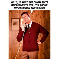 Hello, Is That The Complaints Department? Yes, It's About my Cardigan And Slacks Greeting Card