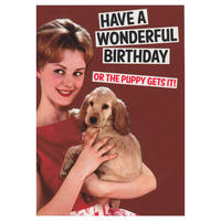 Have A Wonderful Birthday Or The Puppy Gets It! Greeting Card