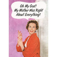 """Oh My God! My Mother Was Right About Everything"" Fridge Magnet"