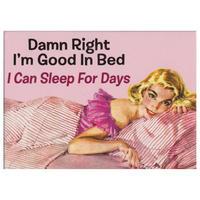Damn Right I'm Good In Bed Fridge Magnet