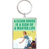 A Clean House Is A Sign Of A Wasted Life Metal Keyring