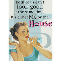 """Both Of Us Can't Look Good At The Same Time? It's Either Me Or The House"" Fridge Magnet"
