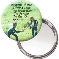"""It's Better To Have Loved And Lost Than Live With The Psycho The Rest Of Your Life"" Button Mirror"