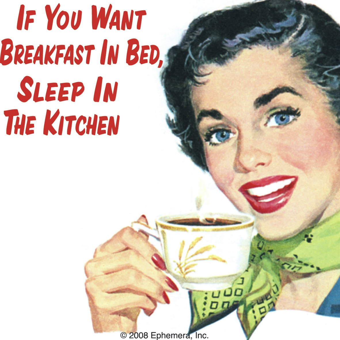 If You Want Breakfast In Bed Sleep In The Kitchen Single