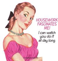 Housework Fascinates Me! I Can Watch You Do It All Day Long Single Coaster.<br><br>Tough melamine coaster with cork back