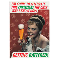 I'm Going To Celebrate Christmas The Only Way I Know How. Getting Battered! Greeting Card
