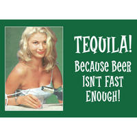 Tequila! Because Beer Isn't Fast Enough Fridge Magnet