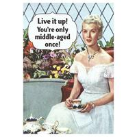 Live It Up! You're Only Middle Aged Once! Greeting Card