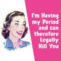 I'm Having My Period And Can Therefore Legally Kill You Single Coaster