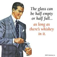 The Glass Can Be Half Empty Or Half Full? As Long As There's Whiskey In It Single Coaster