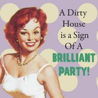 A Dirty House Is A Sign Of a Brilliant Party! Single Coaster