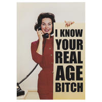 I Know Your Real Age Bitch Greeting Card