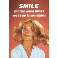 Smile And The World Thinks You're Up To Something Greeting Card