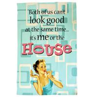 "Housewife Humour ""Both Of Us Can't Look Good At The Same Time... It's Me Or The House Tea Towel"""