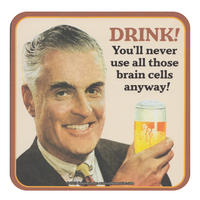 DRINK! You'll Never Use Those Brain Cells Anyway! Single Coaster
