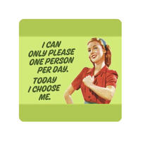 I Can Only Please One Person A Day. Today I Choose Me Single Coaster