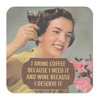 I Drink Coffee Because I Need It And Wine Because I Deserve It Single Coaster