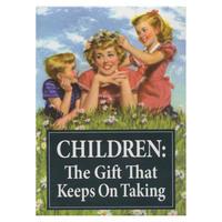 CHILDREN: The Gift That Keeps On Taking Fridge Magnet