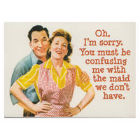 Oh, I'm Sorry. You Must Be Confusing Me With The Maid We Don't Have. Fridge Magnet