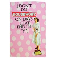 """I Don't Do Housework On Days That End In """"Y"""" Tea Towel"""