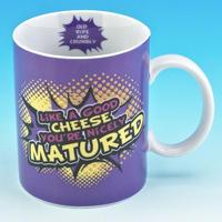 Like A Good Cheese You're Nicely Matured? Mug