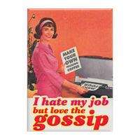 I Hate My Job But Love The Gossip Fridge Magnet