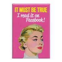 It Must Be True I Read It On Facebook! Fridge Magnet