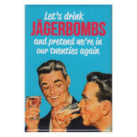 Let's Drink Jagerbombs And Pretend We're In Our Twenties Again Fridge Magnet
